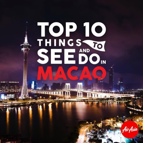 Top 10 things to see and do in Macao